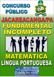 Apostila Digital Concurso JACAREACANGA/PA 2016 - NIVEL FUNDAMENTAL INCOMPLETO
