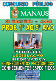 Apostila Digital Concurso SEMED - MANAUS - AM - 2017 - Professor de Ensino Fundamental 1º ao 5º ano